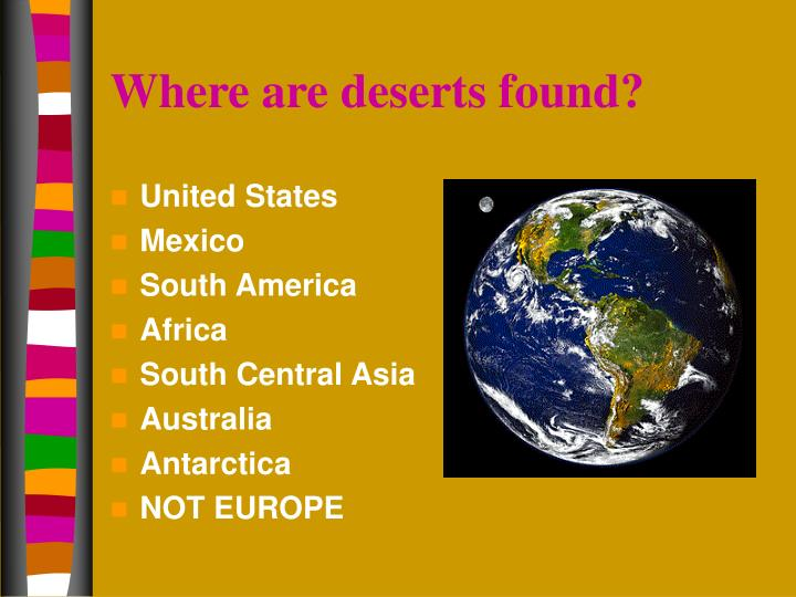 Where are deserts found?