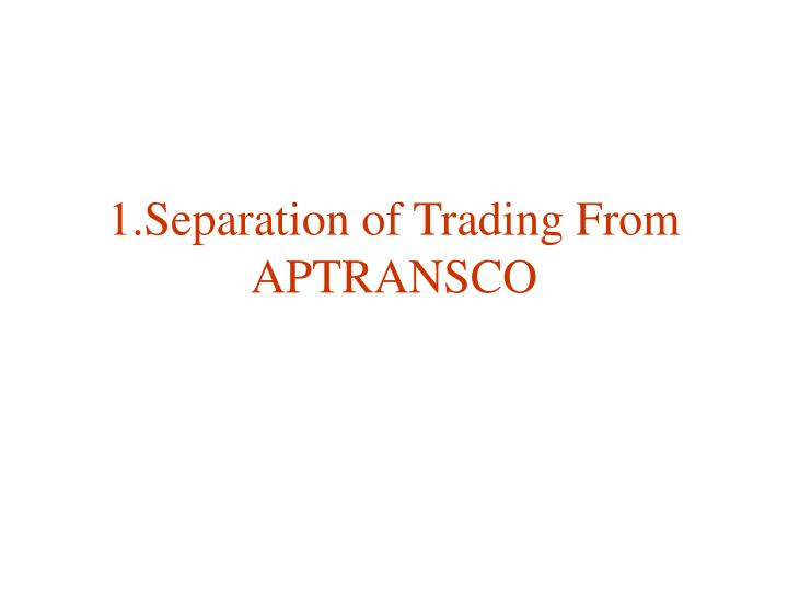 1.Separation of Trading From APTRANSCO