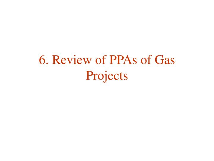 6. Review of PPAs of Gas Projects