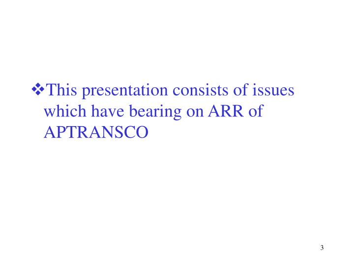 This presentation consists of issues which have bearing on ARR of APTRANSCO