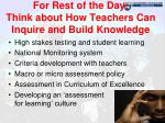 for rest of the day think about how teachers can inquire and build knowledge