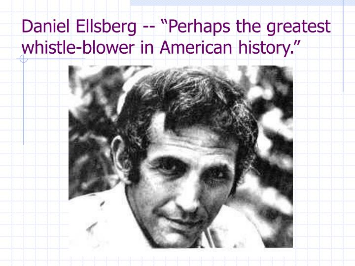 "Daniel Ellsberg -- ""Perhaps the greatest whistle-blower in American history."""