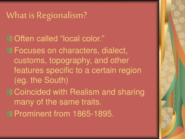 realism and local color Regionalism is also sometimes referred to as local color the correct option among all the options that are given in the question is the third option.