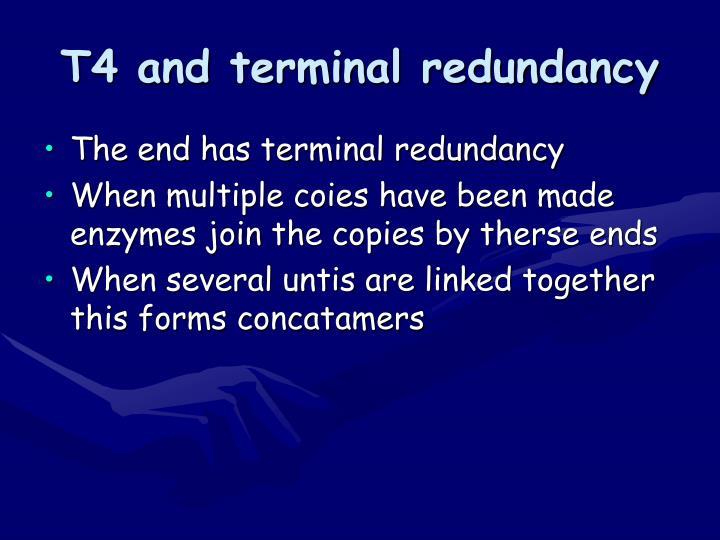 T4 and terminal redundancy