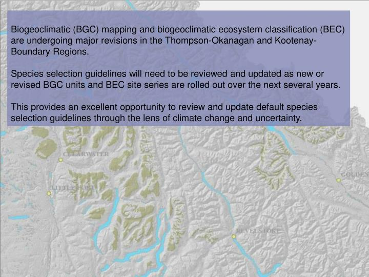 Biogeoclimatic (BGC) mapping and biogeoclimatic ecosystem classification (BEC) are undergoing major revisions in the Thompson-Okanagan and Kootenay-Boundary Regions.