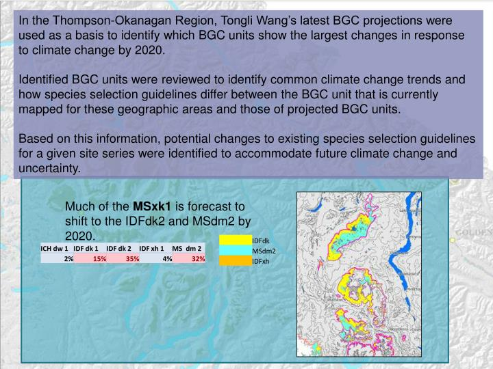 In the Thompson-Okanagan Region, Tongli Wang's latest BGC projections were used as a basis to identify which BGC units show the largest changes in response to climate change by 2020.