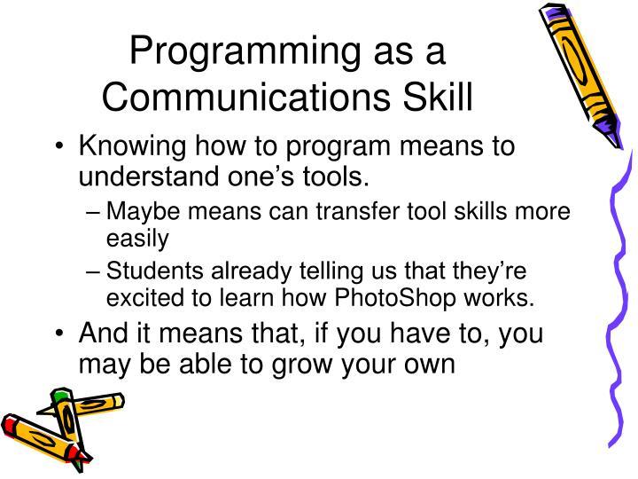 Programming as a Communications Skill