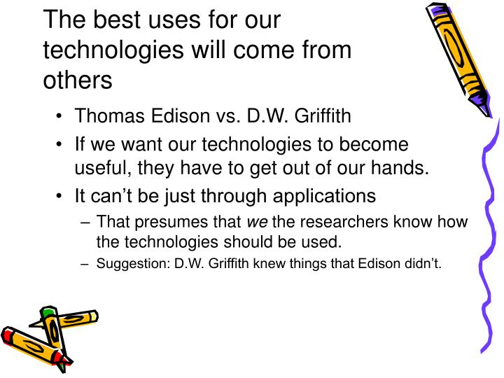 The best uses for our technologies will come from others