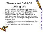 these aren t cmu cs undergrads