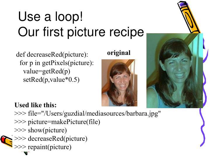 Use a loop!