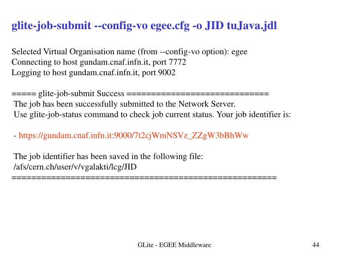 glite-job-submit --config-vo egee.cfg -o JID tuJava.jdl