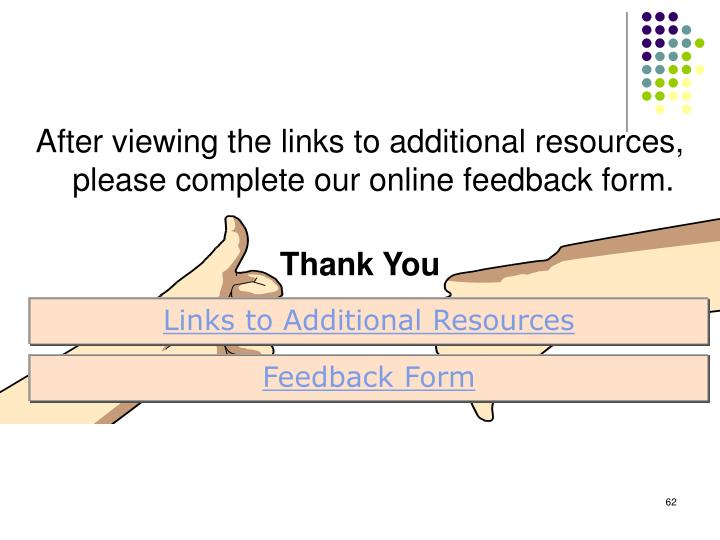After viewing the links to additional resources, please complete our online feedback form.