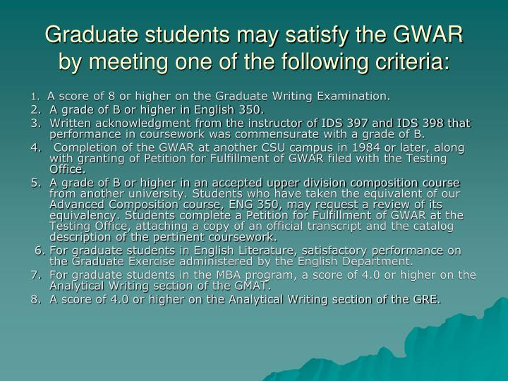 Graduate students may satisfy the GWAR by meeting one of the following criteria: