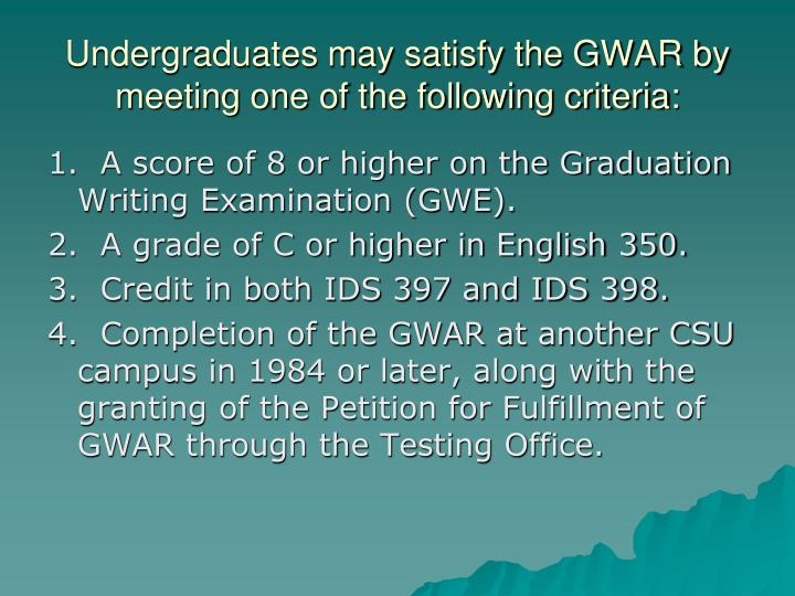 Undergraduates may satisfy the GWAR by meeting one of the following criteria: