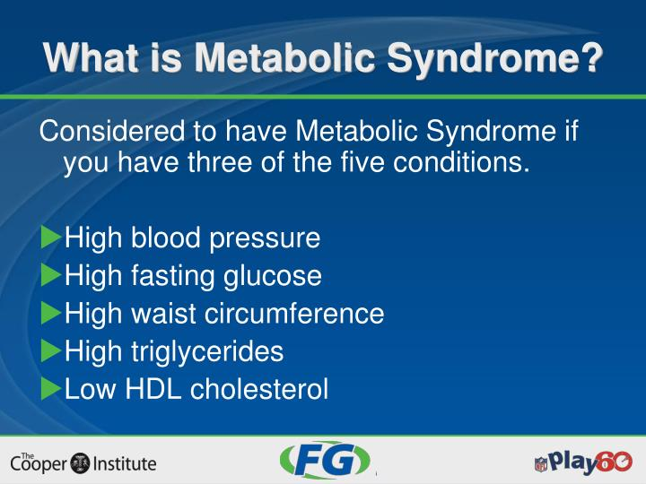 Considered to have Metabolic Syndrome if you have three of the five conditions.