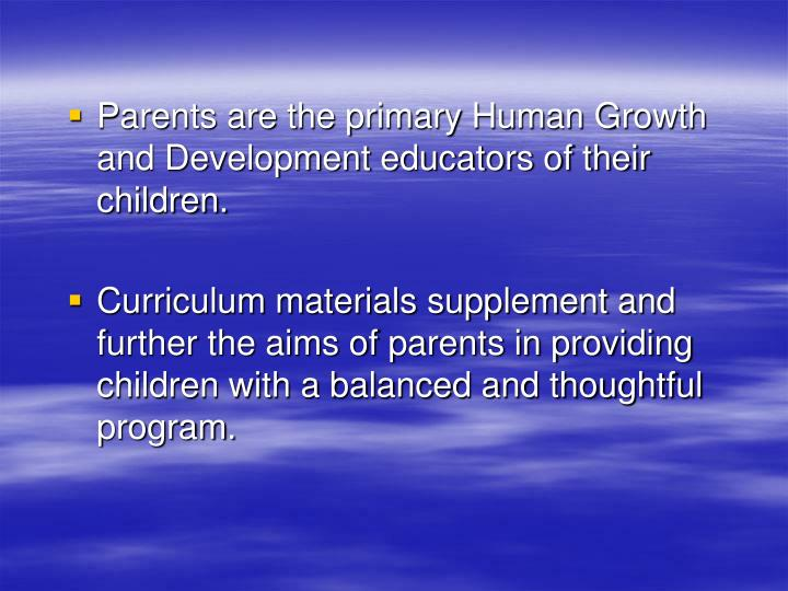 Parents are the primary Human Growth and Development educators of their children.