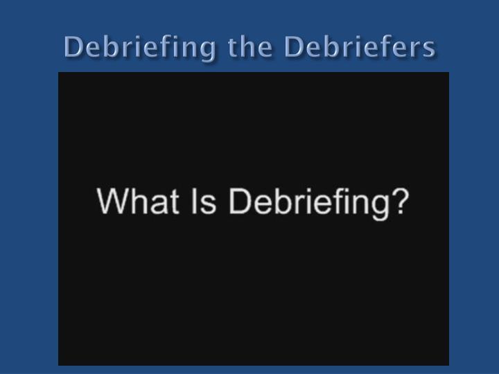 Debriefing the Debriefers