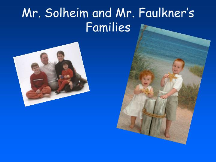 Mr. Solheim and Mr. Faulkner's Families