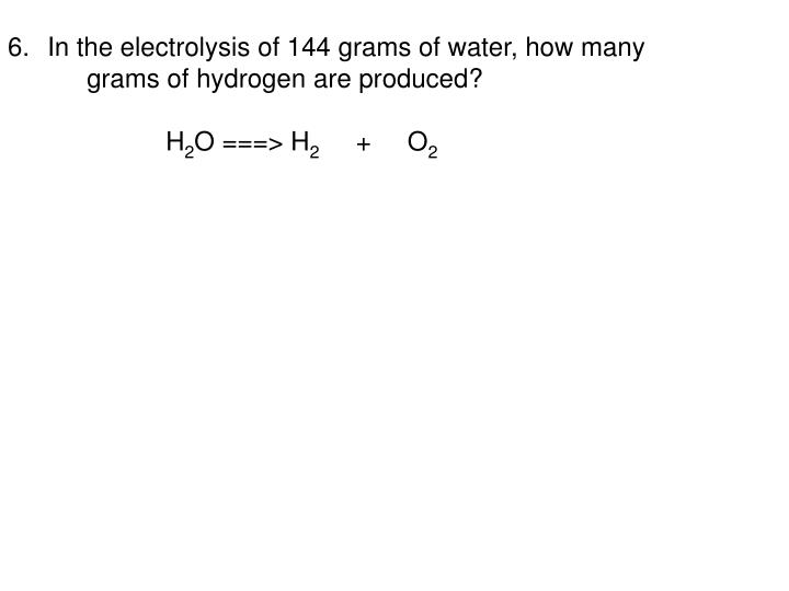 In the electrolysis of 144 grams of water, how many grams of hydrogen are produced?