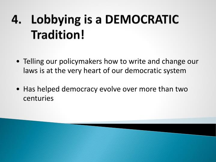 4.	Lobbying is a DEMOCRATIC Tradition!