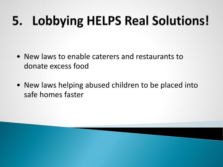 5.	Lobbying HELPS Real Solutions!