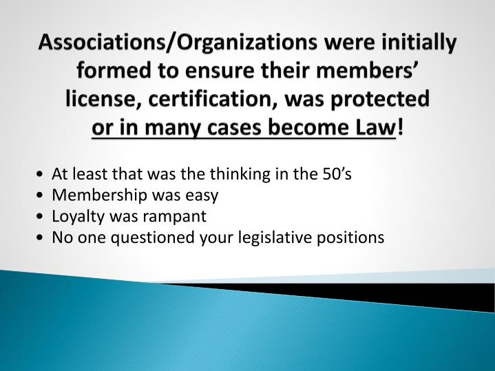Associations/Organizations were initially formed to ensure their members'