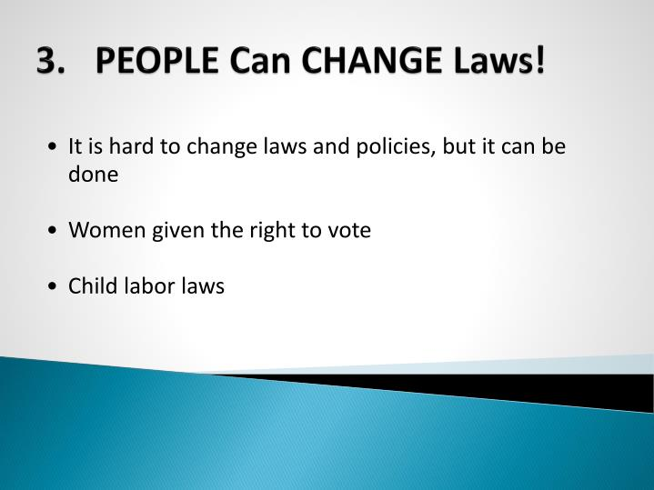 3.	PEOPLE Can CHANGE Laws!