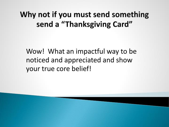 "Why not if you must send something send a ""Thanksgiving Card"""