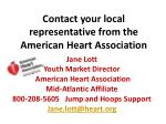 contact your local representative from the american heart association