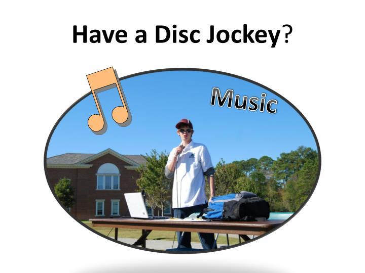 Have a Disc Jockey