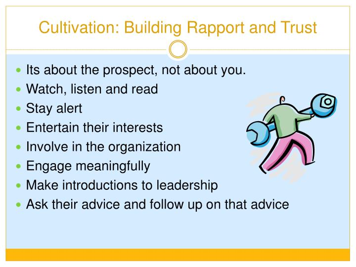 Cultivation: Building Rapport and Trust
