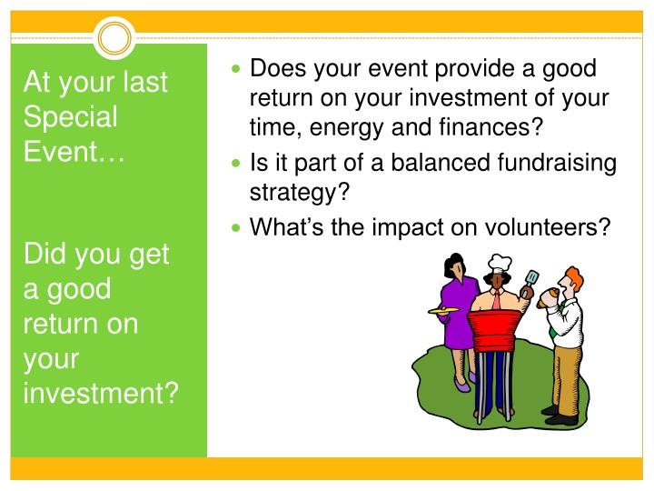 Does your event provide a good return on your investment of your time, energy and finances?