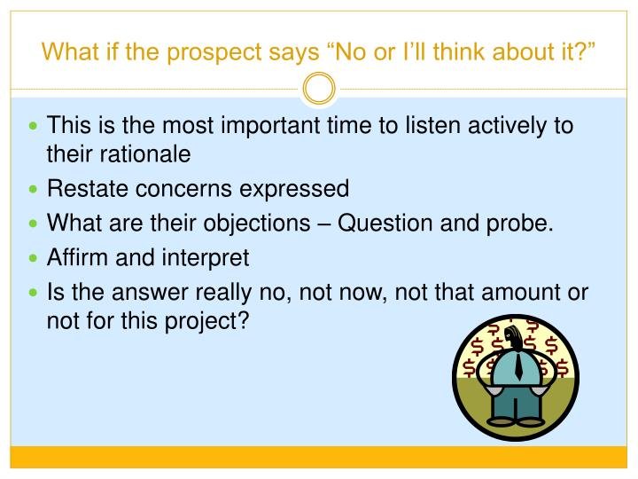 """What if the prospect says """"No or I'll think about it?"""""""