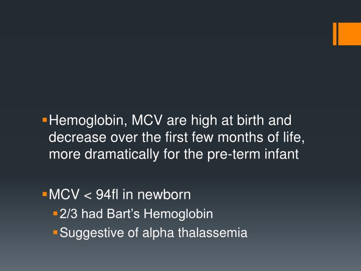 Hemoglobin, MCV are high at birth and decrease over the first few months of life, more dramatically for the pre-term infant