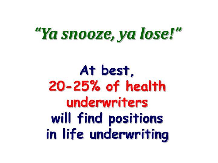 """""""Ya snooze, ya lose!"""""""