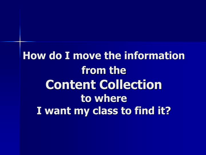 How do i move the information from the content collection to where i want my class to find it