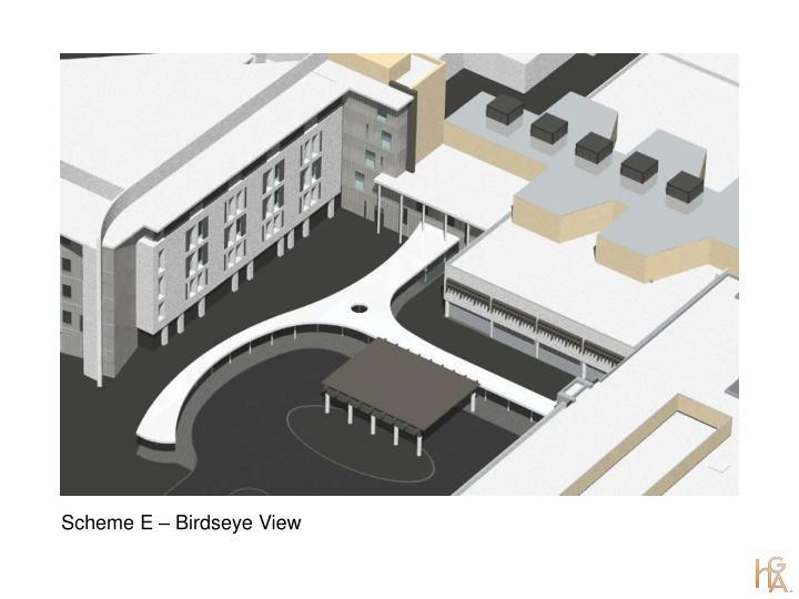 Scheme E – Birdseye View