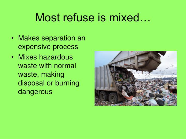 Most refuse is mixed…