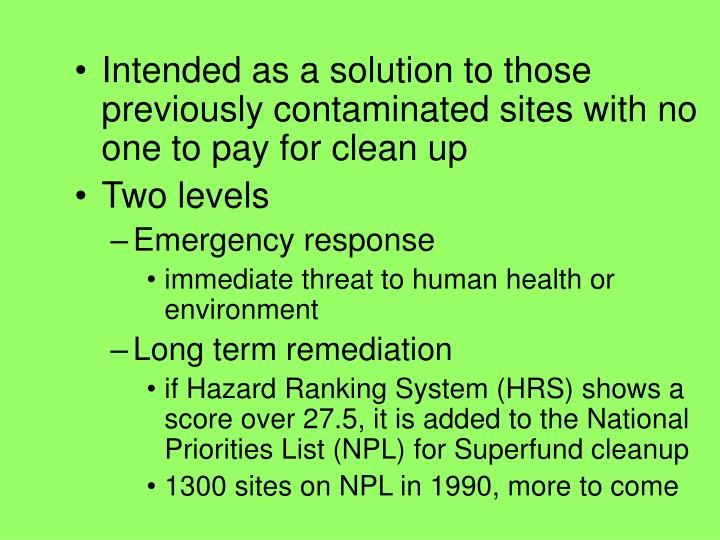 Intended as a solution to those previously contaminated sites with no one to pay for clean up