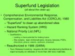 superfund legislation all about the clean up