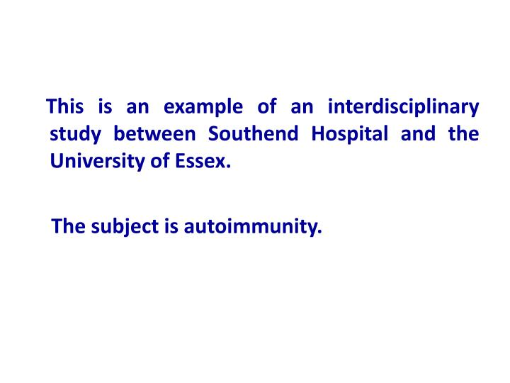 This is an example of an interdisciplinary  study between Southend Hospital and the University of Es...