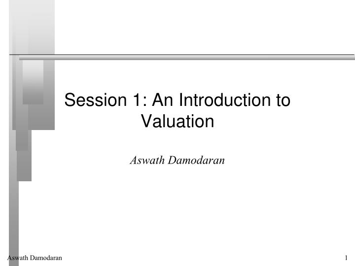 Session 1: An Introduction to Valuation