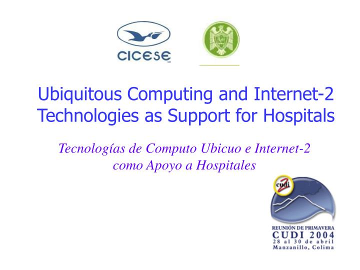 Ubiquitous computing and internet 2 technologies as support for hospitals