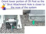 orient lower portion of cr post so the strut attachment hole is closer to the nose of the system