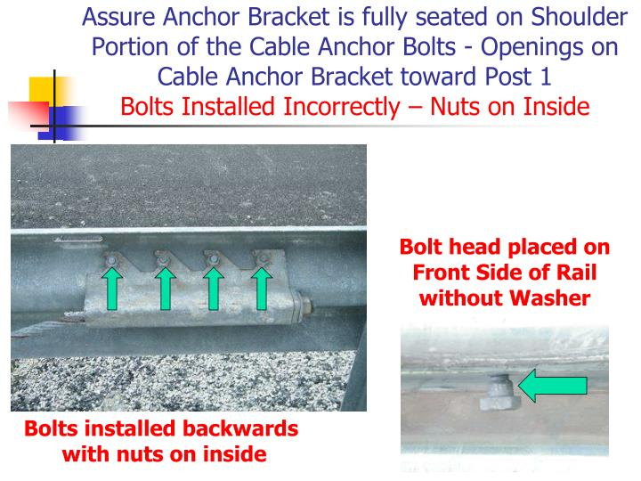 Assure Anchor Bracket is fully seated on Shoulder Portion of the Cable Anchor Bolts - Openings on Cable Anchor Bracket toward Post 1