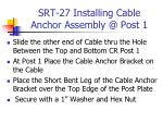 srt 27 installing cable anchor assembly @ post 1