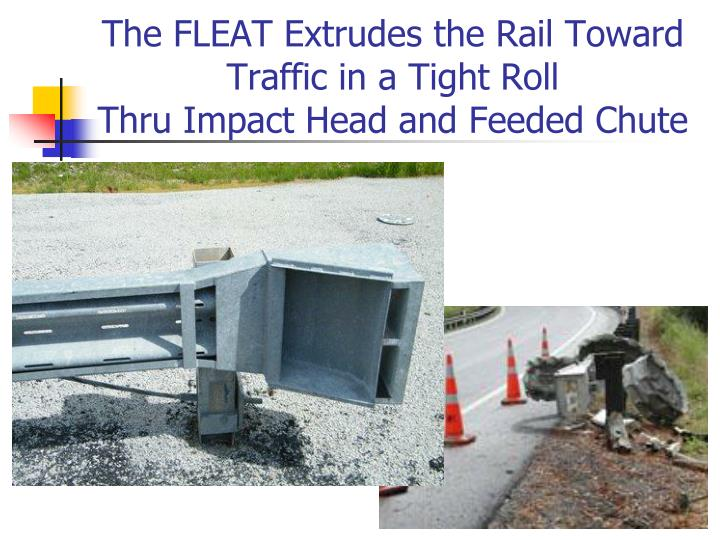 The FLEAT Extrudes the Rail Toward Traffic in a Tight Roll