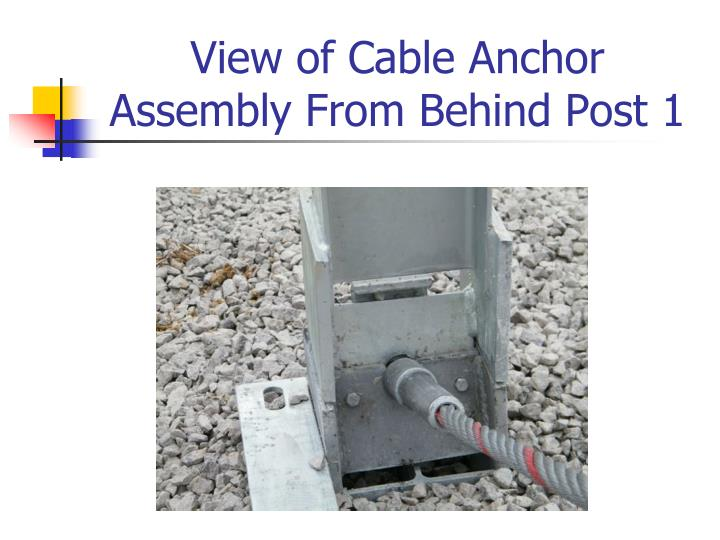 View of Cable Anchor Assembly From Behind Post 1