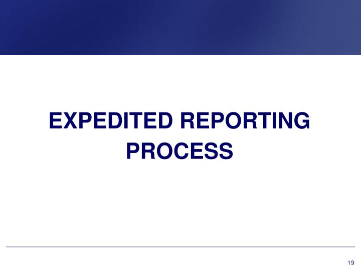 EXPEDITED REPORTING