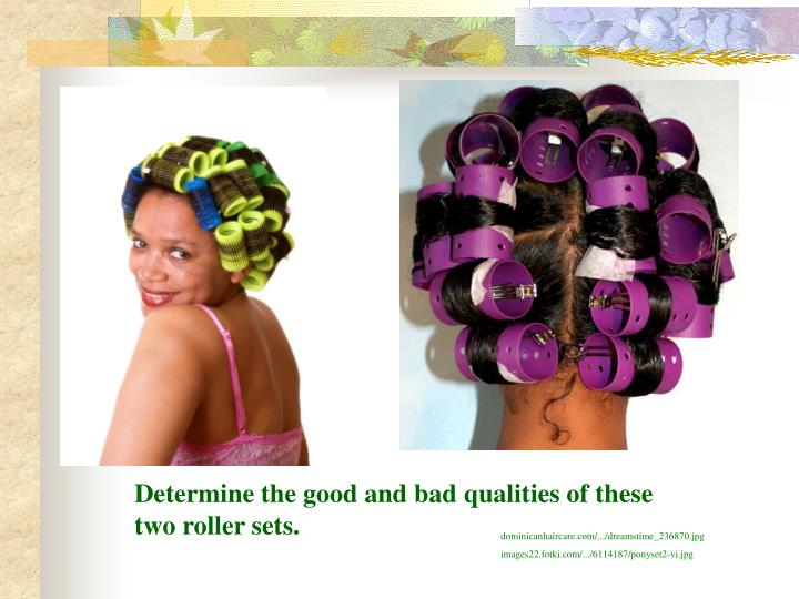 Determine the good and bad qualities of these two roller sets.